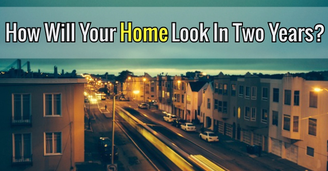 How Will Your Home Look In Two Years?