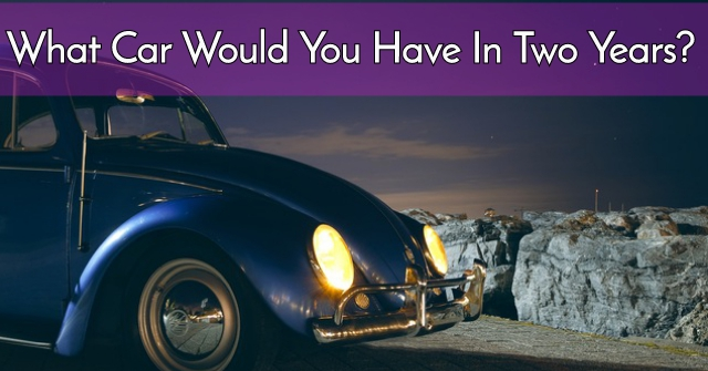 What Car Would You Have In Two Years?