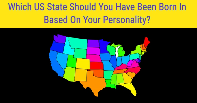 Which US State Should You Have Been Born In Based On Your Personality?