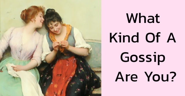 What Kind Of A Gossip Are You?