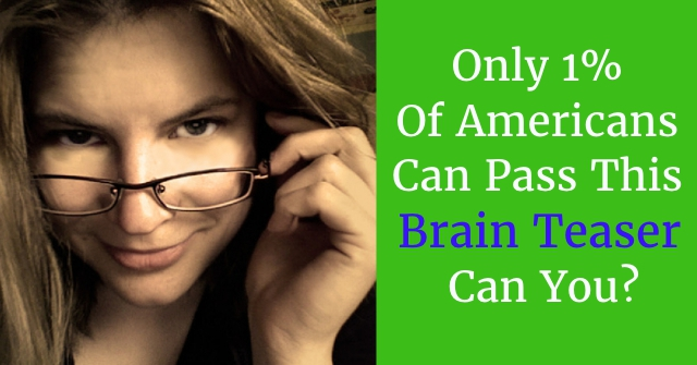 Only 1% Of Americans Can Pass This Brain Teaser, Can You?