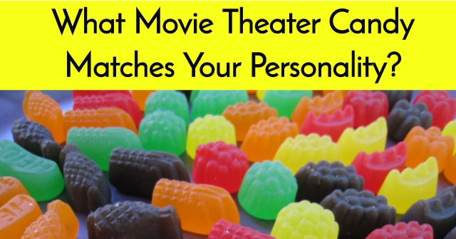 What Movie Theater Candy Matches Your Personality?