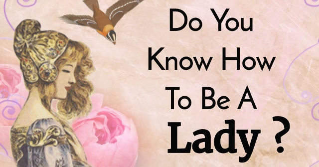 Do You Know How To Be A Lady?
