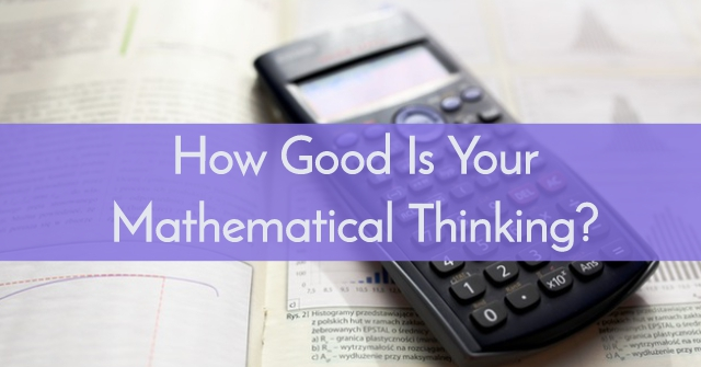 How Good Is Your Mathematical Thinking?
