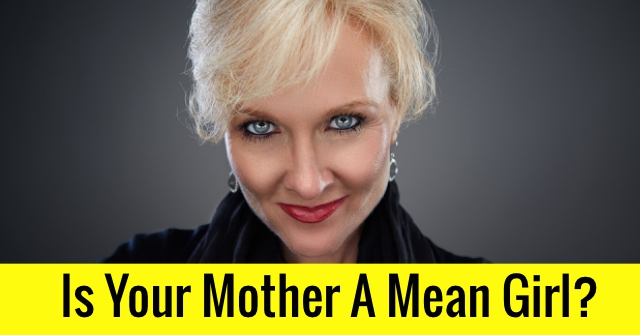 Is Your Mother A Mean Girl?