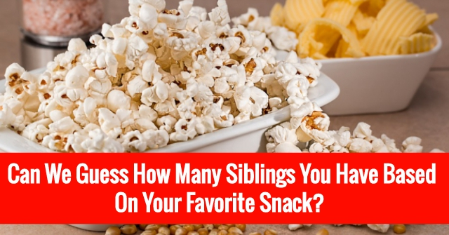 Can We Guess How Many Siblings You Have Based On Your Favorite Snack?
