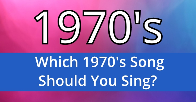 Which 1970's Song Should You Sing?