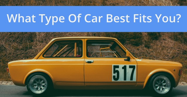 What Type Of Car Best Fits You?