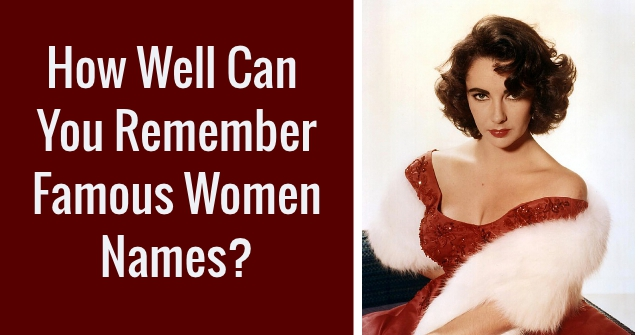 How Well Can You Remember Famous Women Names?