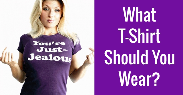 What T-Shirt Should You Wear?