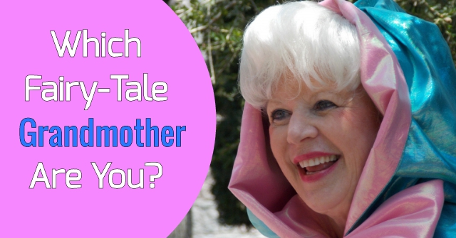 Which Fairy-Tale Grandmother Are You?