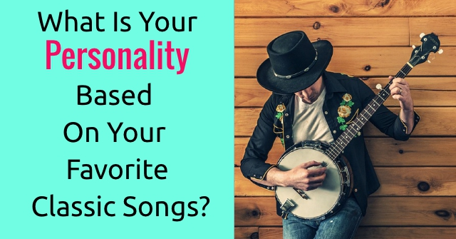 What Is Your Personality Based On Your Favorite Classic Songs?