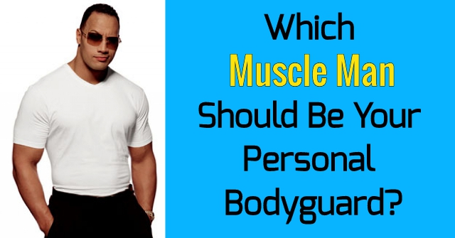 Which Muscle Man Should Be Your Personal Bodyguard?