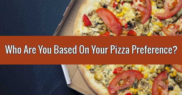Who Are You Based On Your Pizza Preference?