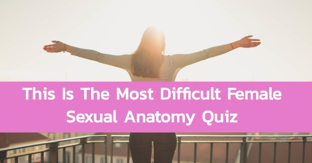 This Is The Most Difficult Female Sexual Anatomy Quiz
