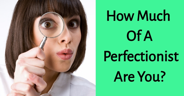 How Much Of A Perfectionist Are You?