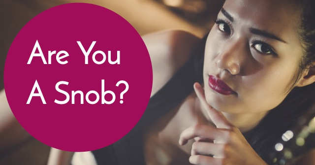 Are You A Snob?