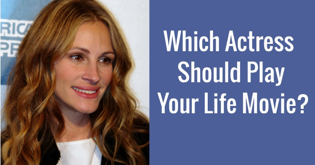 Which Actress Should Play Your Life Movie?