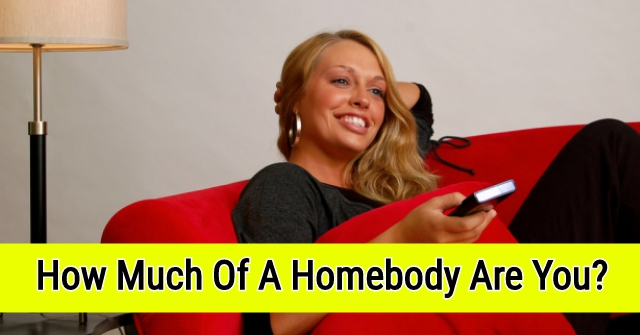 How Much Of A Homebody Are You?