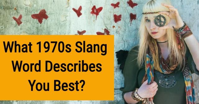 What 1970s Slang Word Describes You Best?