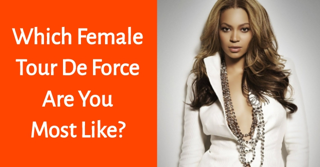 Which Female Tour De Force Are You Most Like?
