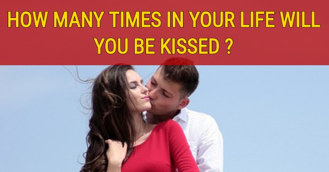 How Many Times In Your Life Will You Be Kissed ?