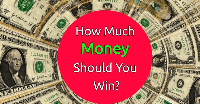 How Much Money Should You Win?