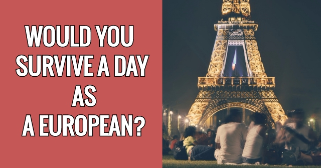 Would You Survive A Day As A European?
