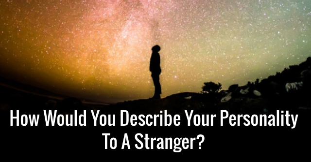 How Would You Describe Your Personality To A Stranger?