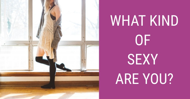 What Kind Of Sexy Are You?