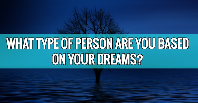 What Type Of Person Are You Based On Your Dreams?