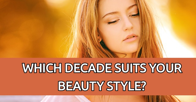 Which Decade Suits Your Beauty Style?
