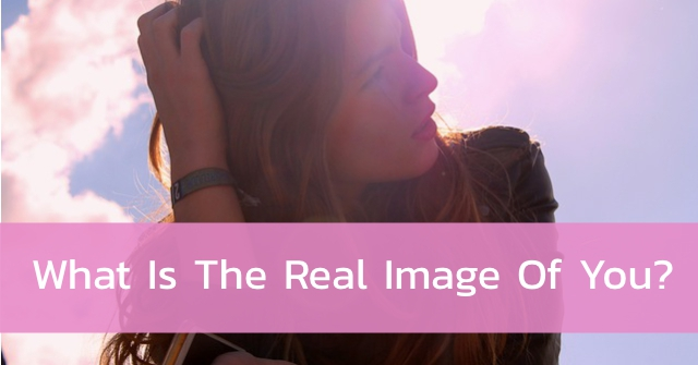 What Is The Real Image Of You?