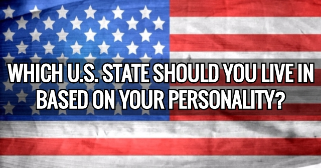 Which U.S. State Should You Live In Based On Your Personality?