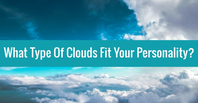 What Type Of Clouds Fit Your Personality?