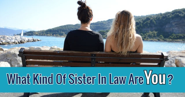 What Kind Of Sister In Law Are You?