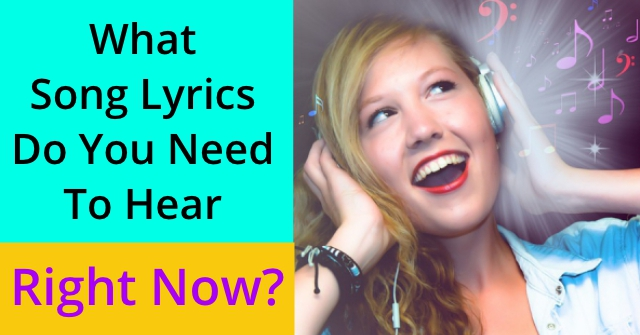 What Song Lyrics Do You Need To Hear Right Now?