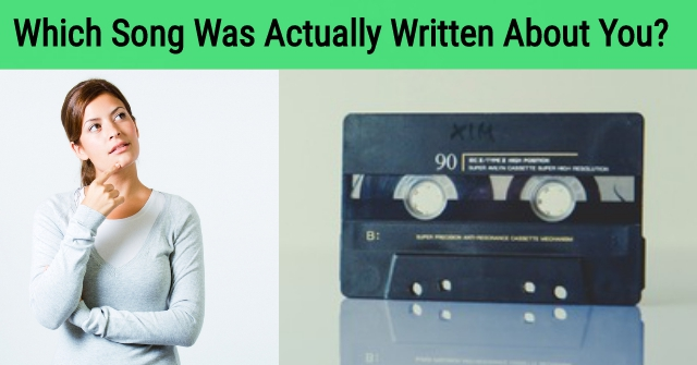 Which Song Was Actually Written About You?
