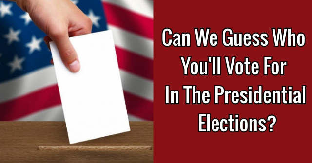 Can We Guess Who You'll Vote For In The Presidential Elections?