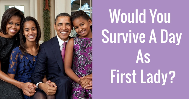 Would You Survive A Day As First Lady?