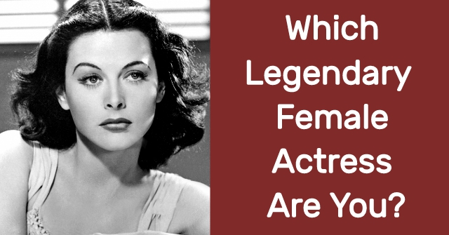 Which Legendary Female Actress Are You?