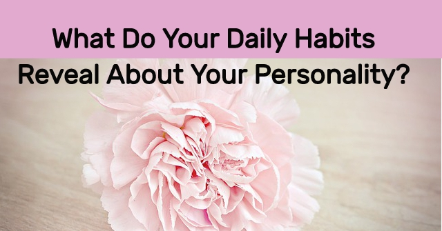 What Do Your Daily Habits Reveal About Your Personality?