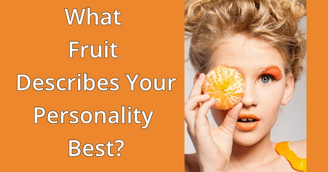 What Fruit Describes Your Personality Best?