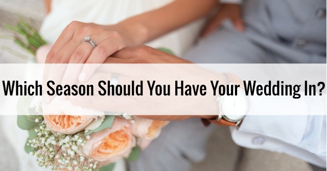 Which Season Should You Have Your Wedding In?