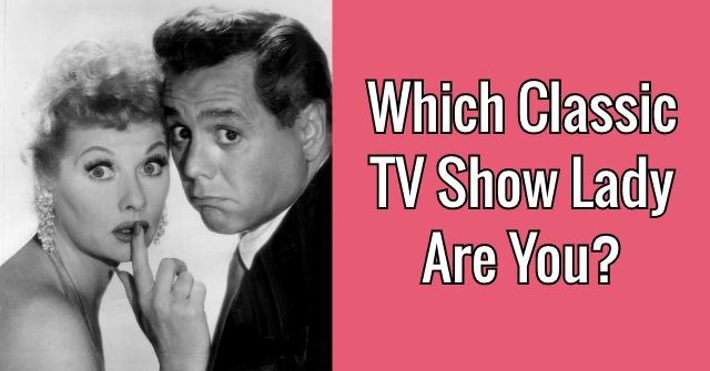 Which Classic TV Show Lady Are You?