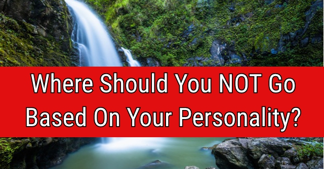 Where Should You Not Go Based On Your Personality?
