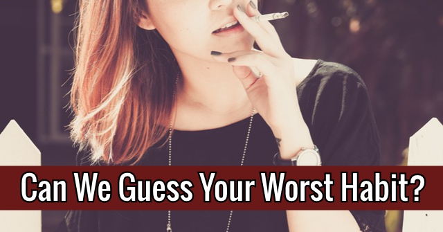 Can We Guess Your Worst Habit?