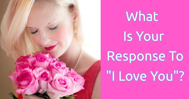 "What Is Your Response To ""I Love You""?"