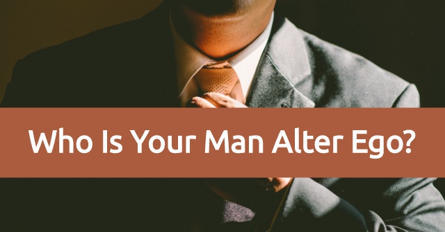 Who Is Your Man Alter Ego?
