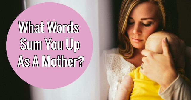 What Words Sum You Up As A Mother?